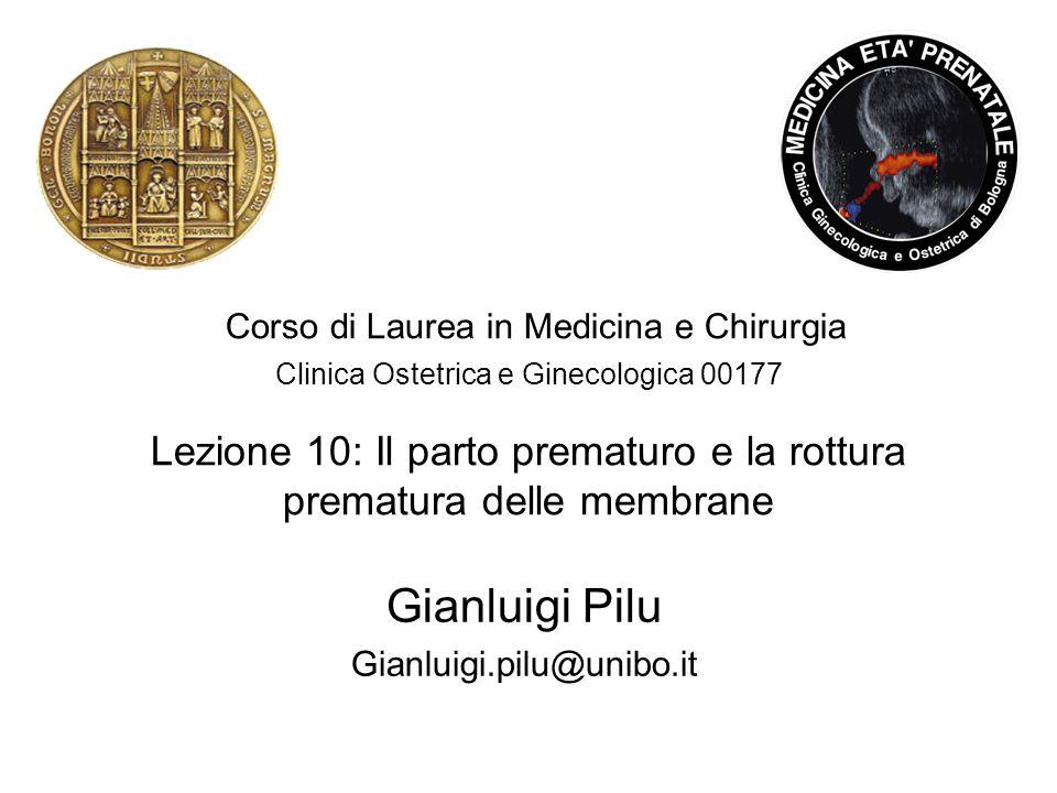Corso di Laurea in Medicina e Chirurgia Clinica Ostetrica e Ginecologica 00177 Lezione 10: Il parto prematuro e la rottura prematura delle membrane Gi