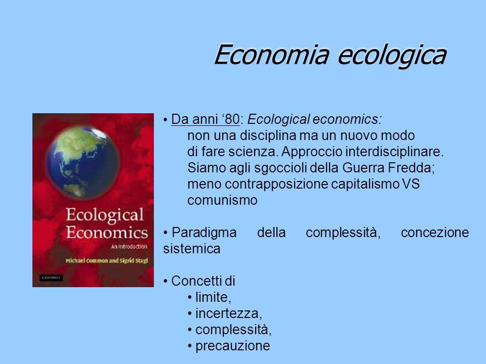 Economia ecologica Da anni 80: Ecological economics: non una disciplina ma un nuovo modo di fare scienza. Approccio interdisciplinare. Siamo agli sgoc