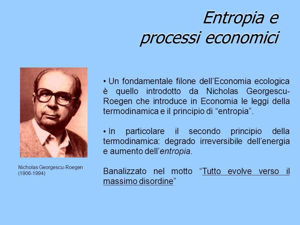 Entropia e processi economici Un fondamentale filone dellEconomia ecologica è quello introdotto da Nicholas Georgescu- Roegen che introduce in Economi