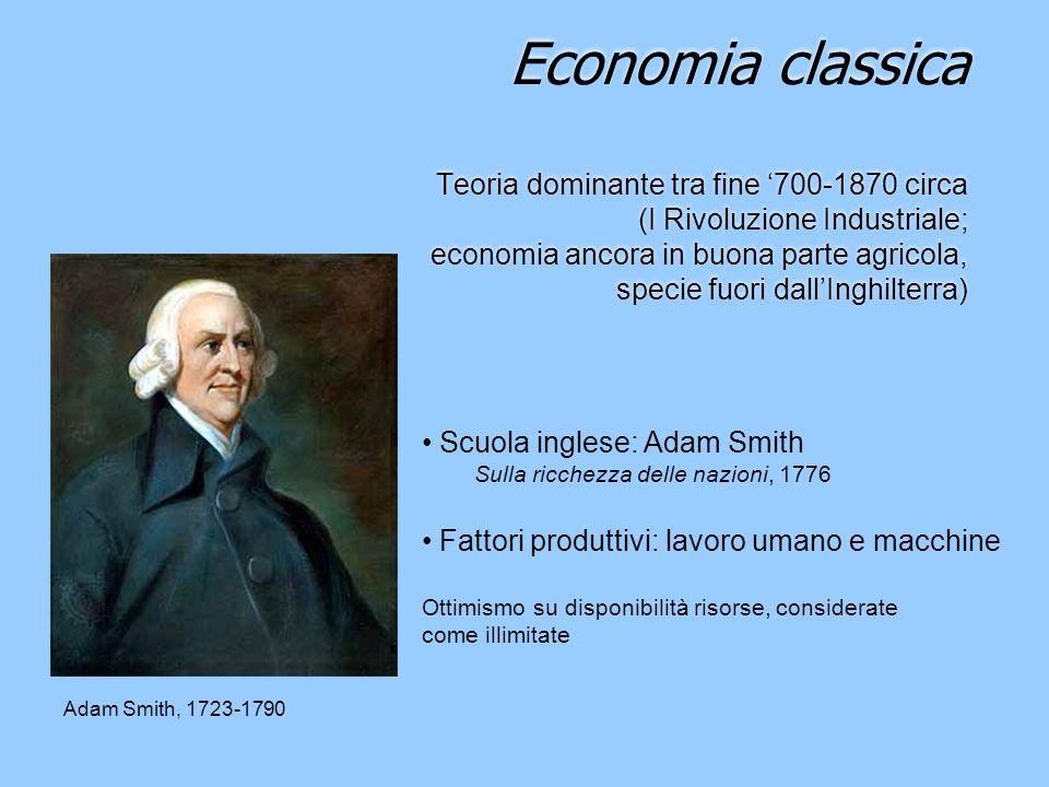 Economia classica Teoria dominante tra fine 700-1870 circa (I Rivoluzione Industriale; economia ancora in buona parte agricola, specie fuori dallInghi