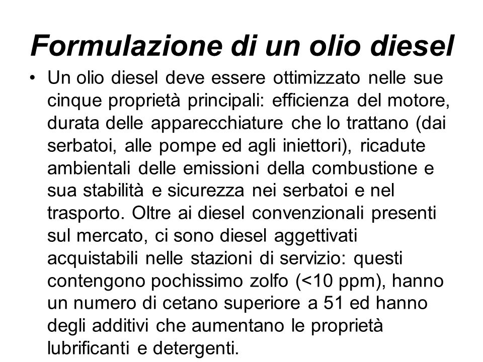 Formulazione di un olio diesel Un olio diesel deve essere ottimizzato nelle sue cinque proprietà principali: efficienza del motore, durata delle appar