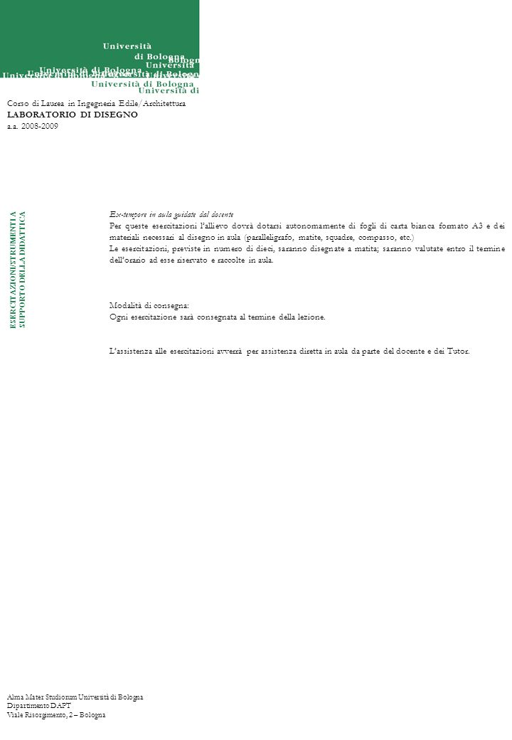 Alma Mater Studiorum Università di Bologna Dipartimento DAPT Viale Risorgimento, 2 – Bologna Corso di Laurea in Ingegneria Edile/Architettura LABORATORIO DI DISEGNO a.a.