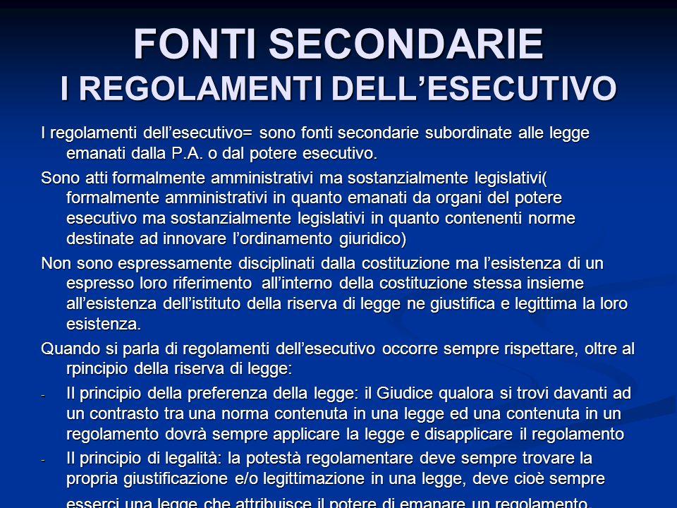 FONTI SECONDARIE I REGOLAMENTI DELLESECUTIVO I regolamenti dellesecutivo= sono fonti secondarie subordinate alle legge emanati dalla P.A.