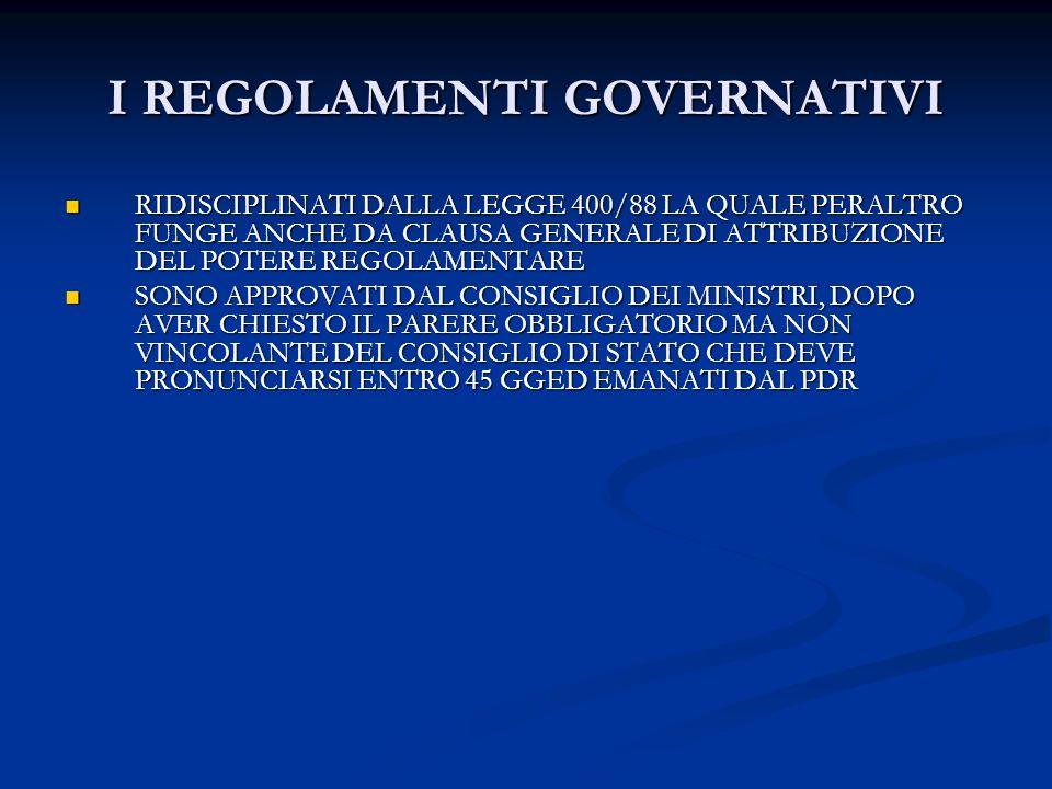 I REGOLAMENTI GOVERNATIVI RIDISCIPLINATI DALLA LEGGE 400/88 LA QUALE PERALTRO FUNGE ANCHE DA CLAUSA GENERALE DI ATTRIBUZIONE DEL POTERE REGOLAMENTARE RIDISCIPLINATI DALLA LEGGE 400/88 LA QUALE PERALTRO FUNGE ANCHE DA CLAUSA GENERALE DI ATTRIBUZIONE DEL POTERE REGOLAMENTARE SONO APPROVATI DAL CONSIGLIO DEI MINISTRI, DOPO AVER CHIESTO IL PARERE OBBLIGATORIO MA NON VINCOLANTE DEL CONSIGLIO DI STATO CHE DEVE PRONUNCIARSI ENTRO 45 GGED EMANATI DAL PDR SONO APPROVATI DAL CONSIGLIO DEI MINISTRI, DOPO AVER CHIESTO IL PARERE OBBLIGATORIO MA NON VINCOLANTE DEL CONSIGLIO DI STATO CHE DEVE PRONUNCIARSI ENTRO 45 GGED EMANATI DAL PDR