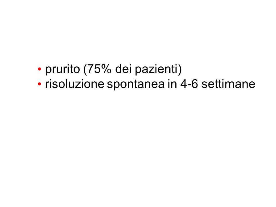 prurito (75% dei pazienti) risoluzione spontanea in 4-6 settimane
