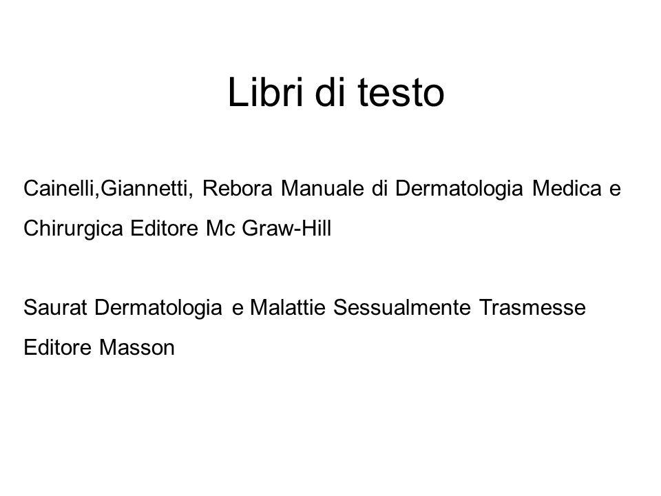 Libri di testo Cainelli,Giannetti, Rebora Manuale di Dermatologia Medica e Chirurgica Editore Mc Graw-Hill Saurat Dermatologia e Malattie Sessualmente