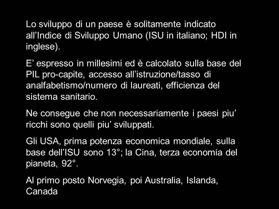 Lo sviluppo di un paese è solitamente indicato allIndice di Sviluppo Umano (ISU in italiano; HDI in inglese). E espresso in millesimi ed è calcolato s