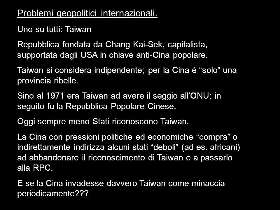 Problemi geopolitici internazionali. Uno su tutti: Taiwan Repubblica fondata da Chang Kai-Sek, capitalista, supportata dagli USA in chiave anti-Cina p