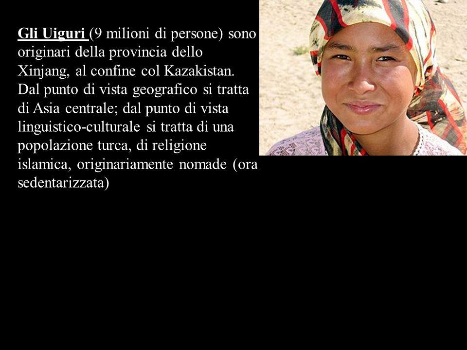 Gli Uiguri (9 milioni di persone) sono originari della provincia dello Xinjang, al confine col Kazakistan. Dal punto di vista geografico si tratta di