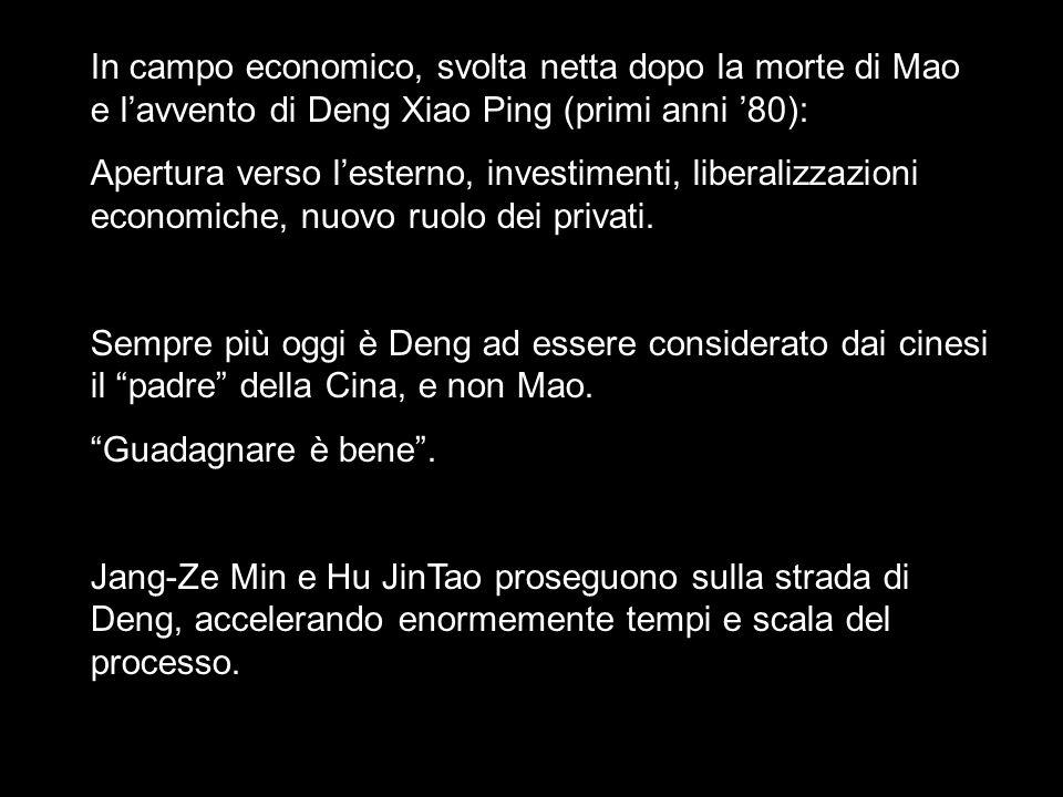 In campo economico, svolta netta dopo la morte di Mao e lavvento di Deng Xiao Ping (primi anni 80): Apertura verso lesterno, investimenti, liberalizza