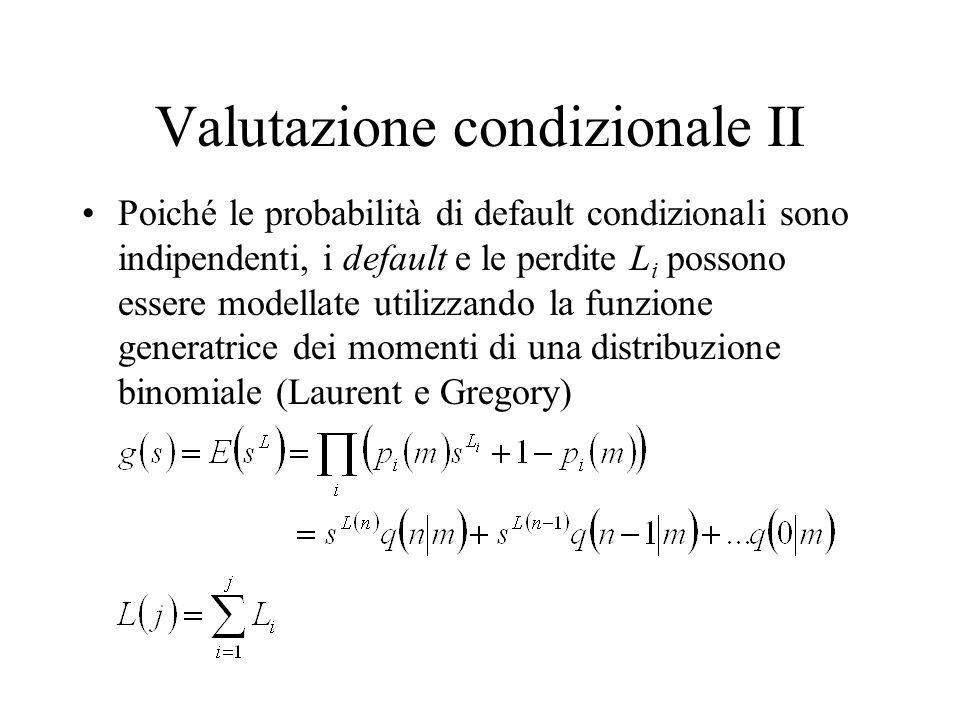 Valutazione condizionale II Poiché le probabilità di default condizionali sono indipendenti, i default e le perdite L i possono essere modellate utili