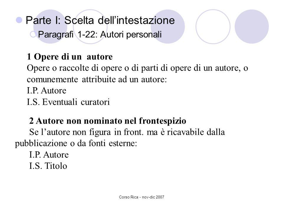 Corso Rica - nov-dic 2007 Parte I: Scelta dellintestazione Paragrafi 1-22: Autori personali 1 Opere di un autore Opere o raccolte di opere o di parti