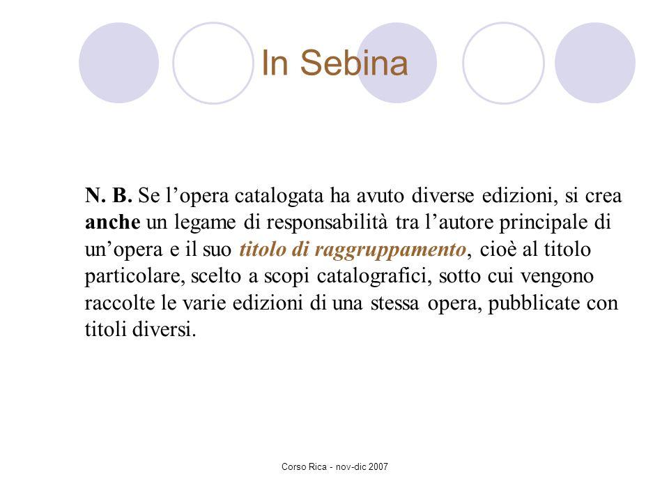 Corso Rica - nov-dic 2007 N. B. Se lopera catalogata ha avuto diverse edizioni, si crea anche un legame di responsabilità tra lautore principale di un