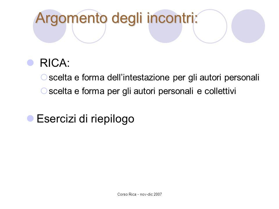 Corso Rica - nov-dic 2007 Argomento degli incontri: RICA: scelta e forma dellintestazione per gli autori personali scelta e forma per gli autori perso