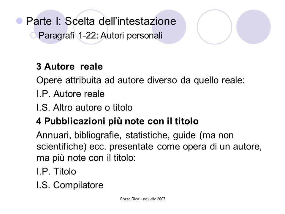 Corso Rica - nov-dic 2007 3 Autore reale Opere attribuita ad autore diverso da quello reale: I.P. Autore reale I.S. Altro autore o titolo 4 Pubblicazi