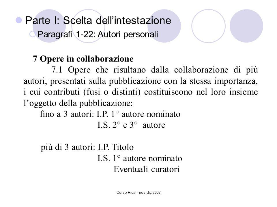 Corso Rica - nov-dic 2007 Parte I: Scelta dellintestazione Paragrafi 1-22: Autori personali 7 Opere in collaborazione 7.1 Opere che risultano dalla co