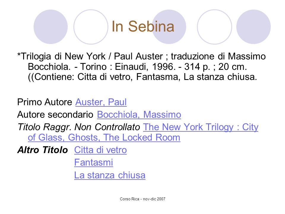 Corso Rica - nov-dic 2007 *Trilogia di New York / Paul Auster ; traduzione di Massimo Bocchiola. - Torino : Einaudi, 1996. - 314 p. ; 20 cm. ((Contien