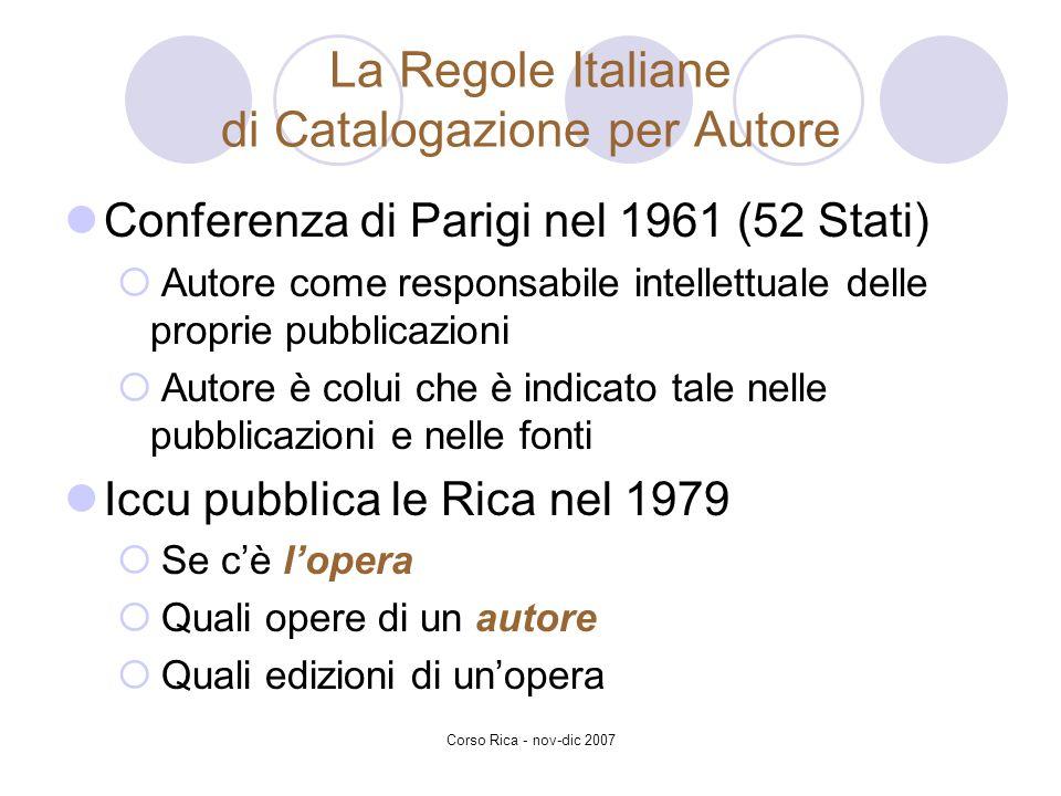 Corso Rica - nov-dic 2007 La Regole Italiane di Catalogazione per Autore Conferenza di Parigi nel 1961 (52 Stati) Autore come responsabile intellettua