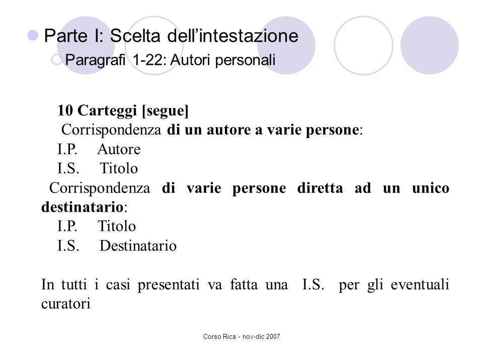 Corso Rica - nov-dic 2007 Parte I: Scelta dellintestazione Paragrafi 1-22: Autori personali 10 Carteggi [segue] Corrispondenza di un autore a varie pe
