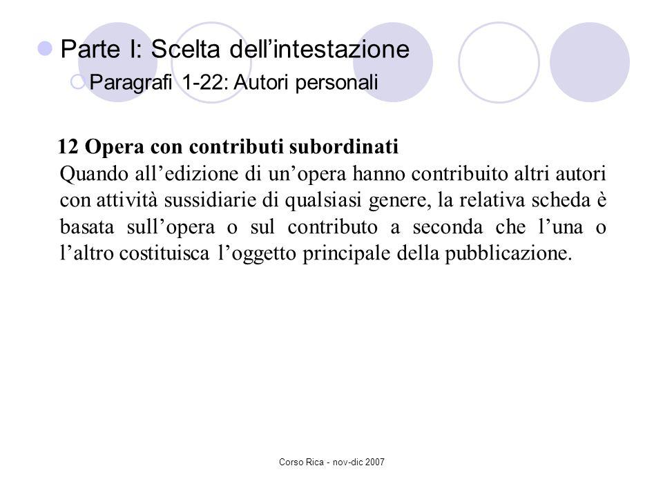 Corso Rica - nov-dic 2007 Parte I: Scelta dellintestazione Paragrafi 1-22: Autori personali 12 Opera con contributi subordinati Quando alledizione di