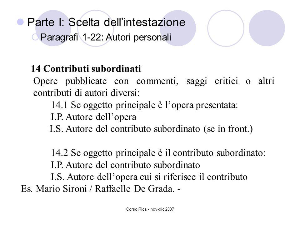 Corso Rica - nov-dic 2007 Parte I: Scelta dellintestazione Paragrafi 1-22: Autori personali 14 Contributi subordinati Opere pubblicate con commenti, s