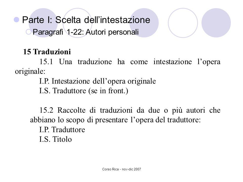 Corso Rica - nov-dic 2007 Parte I: Scelta dellintestazione Paragrafi 1-22: Autori personali 15 Traduzioni 15.1 Una traduzione ha come intestazione lop