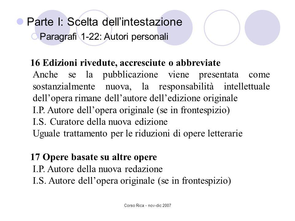 Corso Rica - nov-dic 2007 Parte I: Scelta dellintestazione Paragrafi 1-22: Autori personali 16 Edizioni rivedute, accresciute o abbreviate Anche se la
