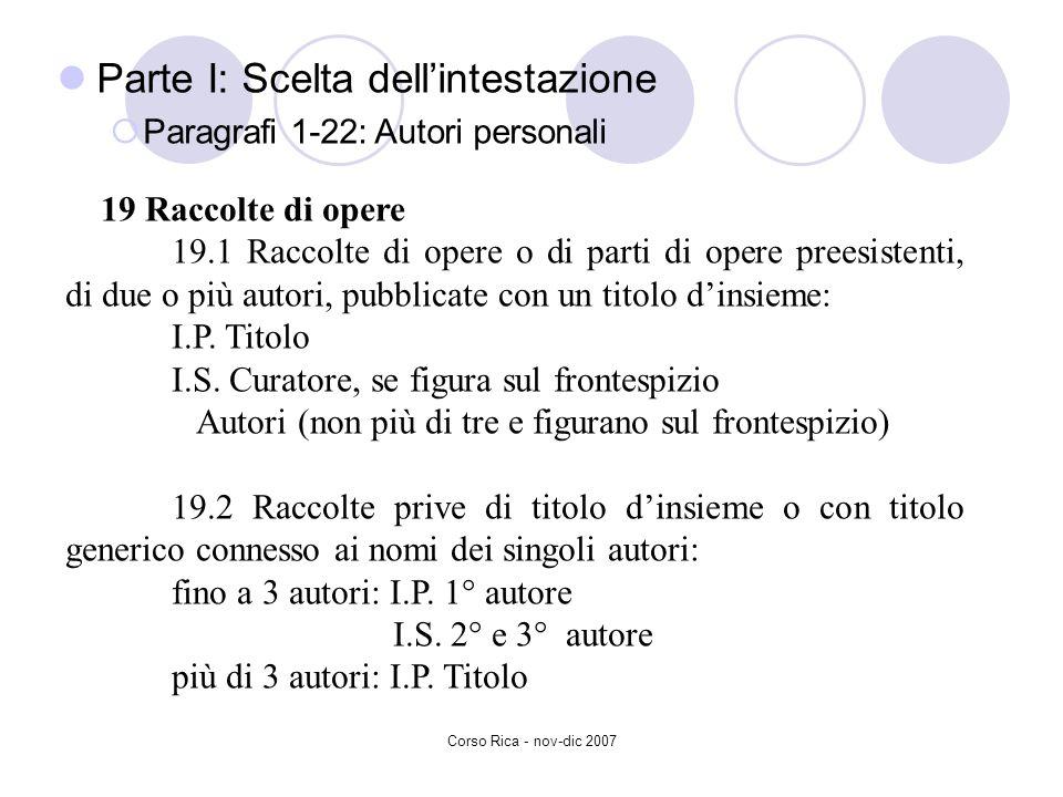 Corso Rica - nov-dic 2007 Parte I: Scelta dellintestazione Paragrafi 1-22: Autori personali 19 Raccolte di opere 19.1 Raccolte di opere o di parti di