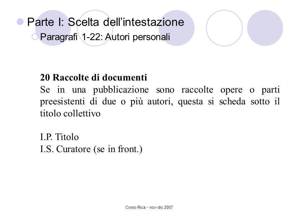 Corso Rica - nov-dic 2007 Parte I: Scelta dellintestazione Paragrafi 1-22: Autori personali 20 Raccolte di documenti Se in una pubblicazione sono racc