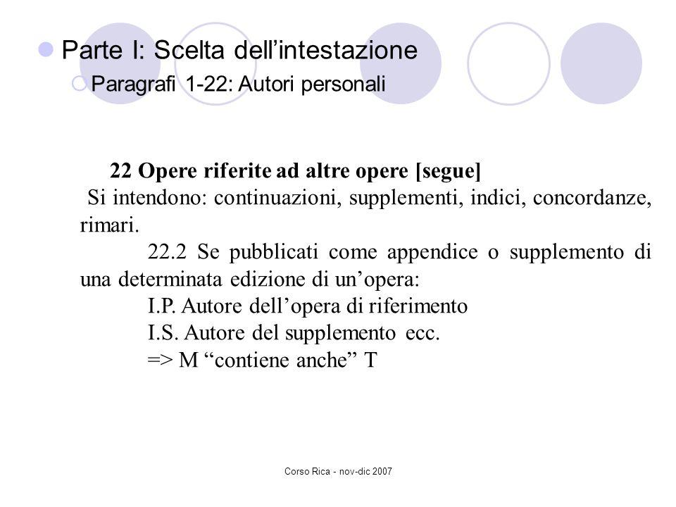 Corso Rica - nov-dic 2007 Parte I: Scelta dellintestazione Paragrafi 1-22: Autori personali 22 Opere riferite ad altre opere [segue] Si intendono: con