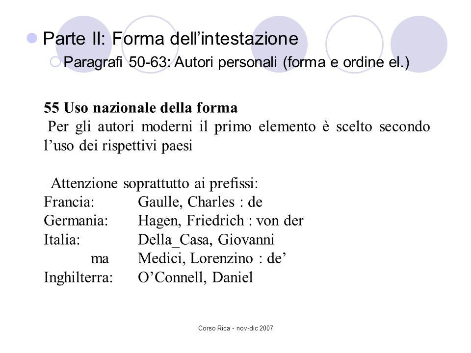 Corso Rica - nov-dic 2007 55 Uso nazionale della forma Per gli autori moderni il primo elemento è scelto secondo luso dei rispettivi paesi Attenzione
