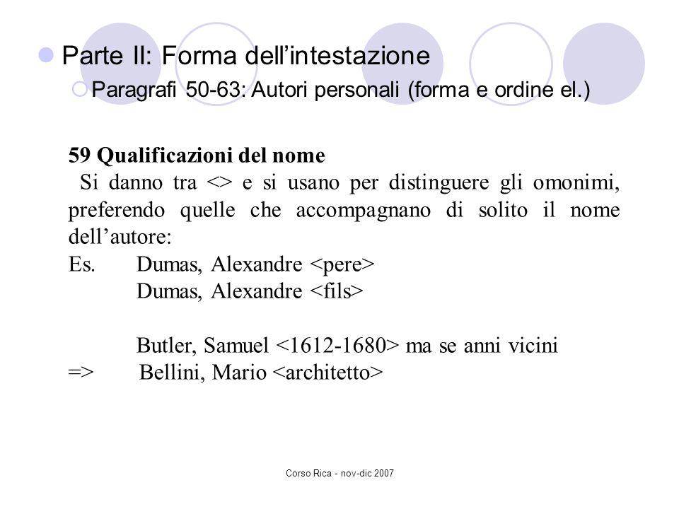 Corso Rica - nov-dic 2007 59 Qualificazioni del nome Si danno tra <> e si usano per distinguere gli omonimi, preferendo quelle che accompagnano di sol
