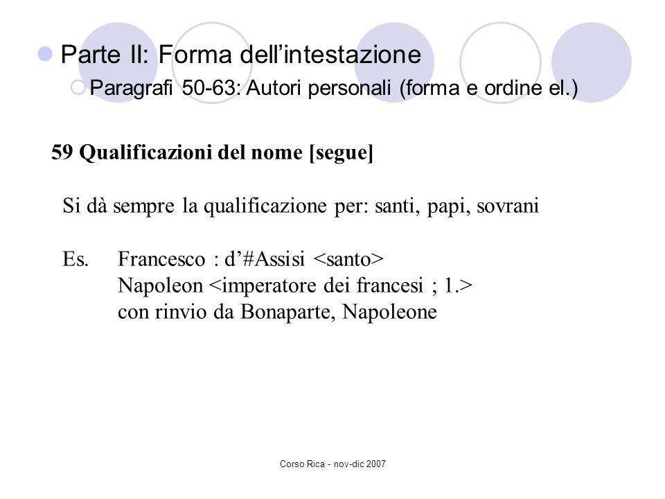 Corso Rica - nov-dic 2007 59 Qualificazioni del nome [segue] Si dà sempre la qualificazione per: santi, papi, sovrani Es.Francesco : d#Assisi Napoleon
