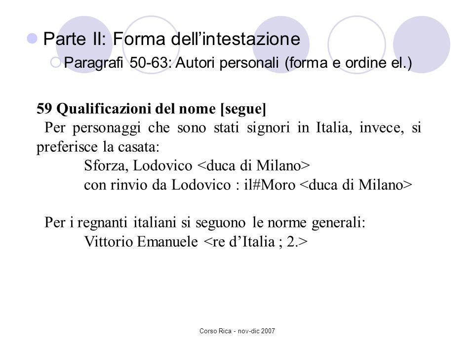 Corso Rica - nov-dic 2007 59 Qualificazioni del nome [segue] Per personaggi che sono stati signori in Italia, invece, si preferisce la casata: Sforza,