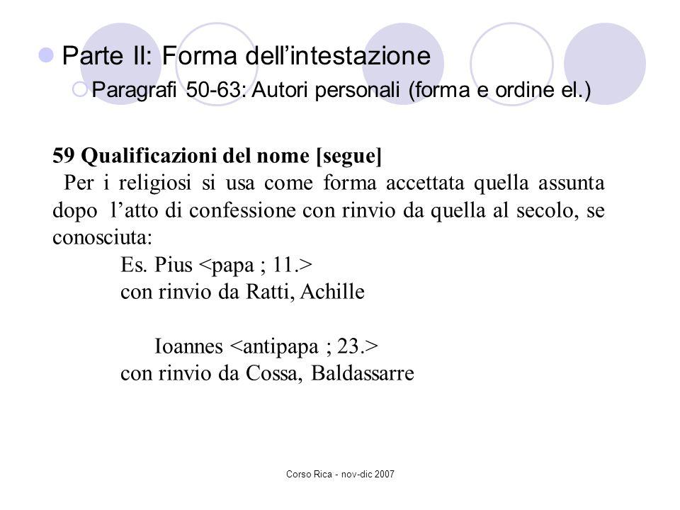 Corso Rica - nov-dic 2007 59 Qualificazioni del nome [segue] Per i religiosi si usa come forma accettata quella assunta dopo latto di confessione con