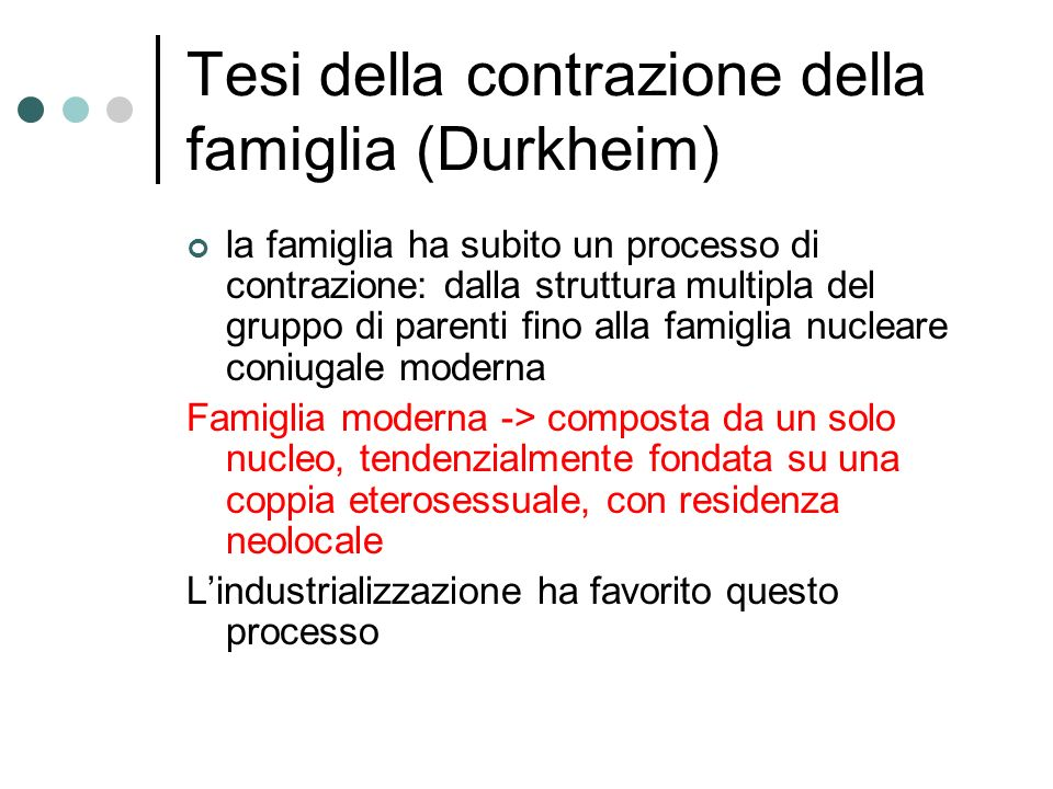 Tesi della contrazione della famiglia (Durkheim) la famiglia ha subito un processo di contrazione: dalla struttura multipla del gruppo di parenti fino