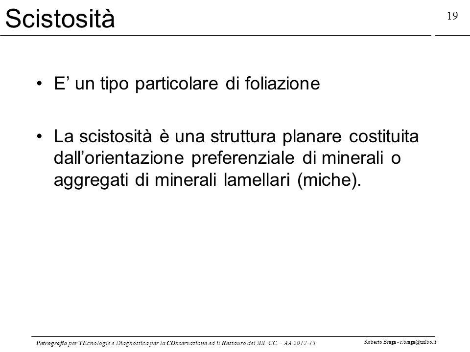 Petrografia per TEcnologie e Diagnostica per la COnservazione ed il Restauro dei BB. CC. - AA 2012-13 Roberto Braga - r.braga@unibo.it 19 Scistosità E