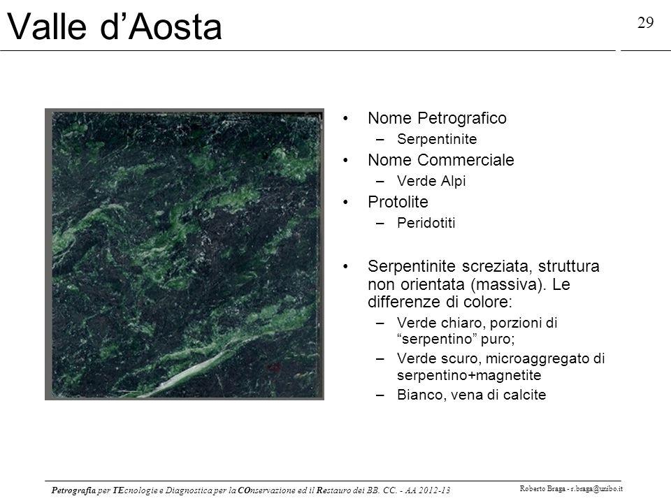 Petrografia per TEcnologie e Diagnostica per la COnservazione ed il Restauro dei BB. CC. - AA 2012-13 Roberto Braga - r.braga@unibo.it 29 Valle dAosta
