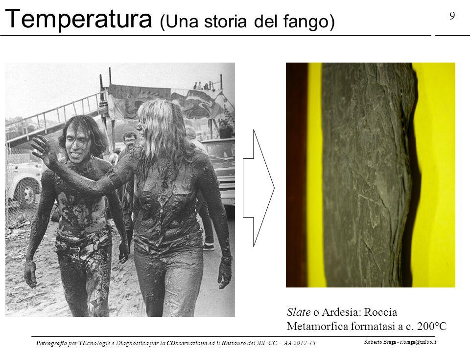 Petrografia per TEcnologie e Diagnostica per la COnservazione ed il Restauro dei BB. CC. - AA 2012-13 Roberto Braga - r.braga@unibo.it 9 Temperatura (