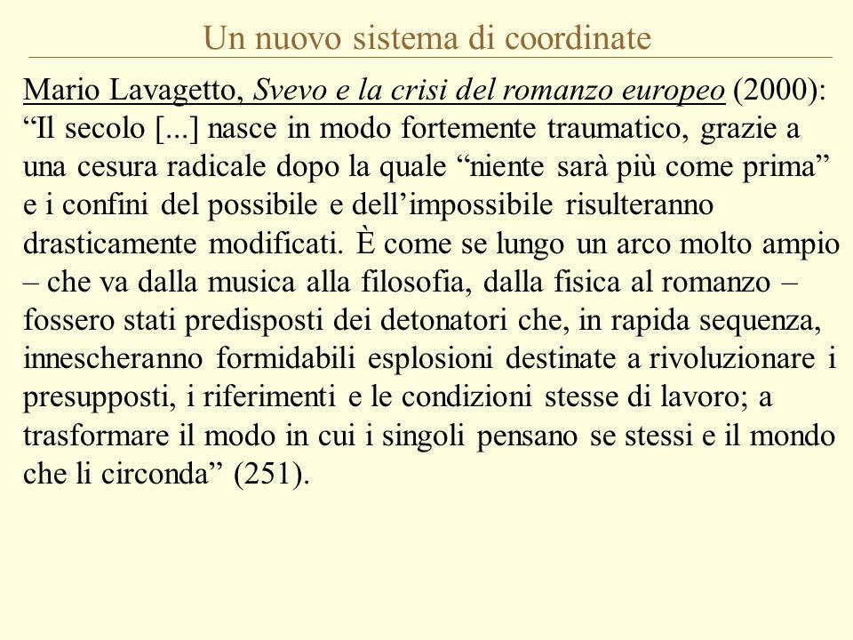 Un nuovo sistema di coordinate Mario Lavagetto, Svevo e la crisi del romanzo europeo (2000): Il secolo [...] nasce in modo fortemente traumatico, graz