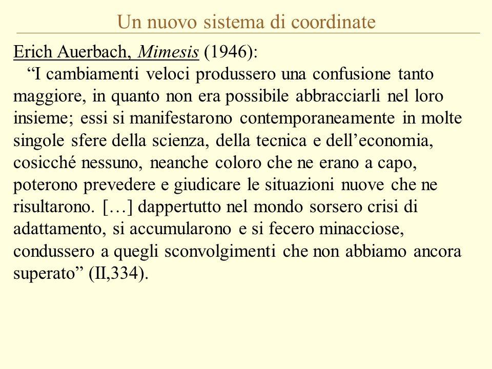 Un nuovo sistema di coordinate Erich Auerbach, Mimesis (1946): I cambiamenti veloci produssero una confusione tanto maggiore, in quanto non era possib