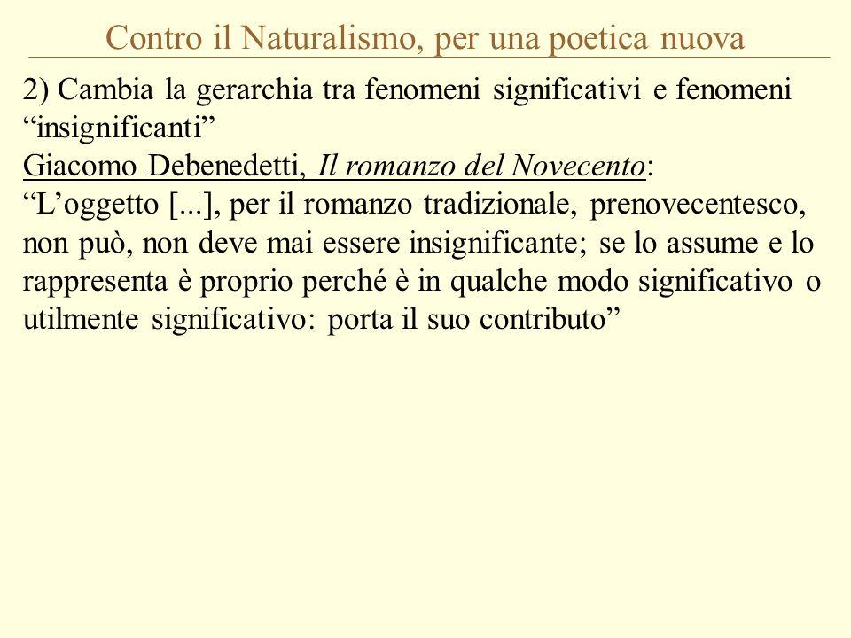 Contro il Naturalismo, per una poetica nuova 2) Cambia la gerarchia tra fenomeni significativi e fenomeni insignificanti Giacomo Debenedetti, Il roman