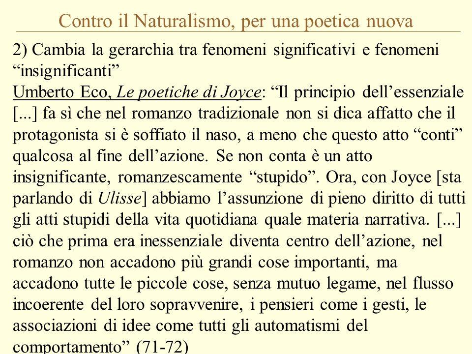 Contro il Naturalismo, per una poetica nuova 2) Cambia la gerarchia tra fenomeni significativi e fenomeni insignificanti Umberto Eco, Le poetiche di J