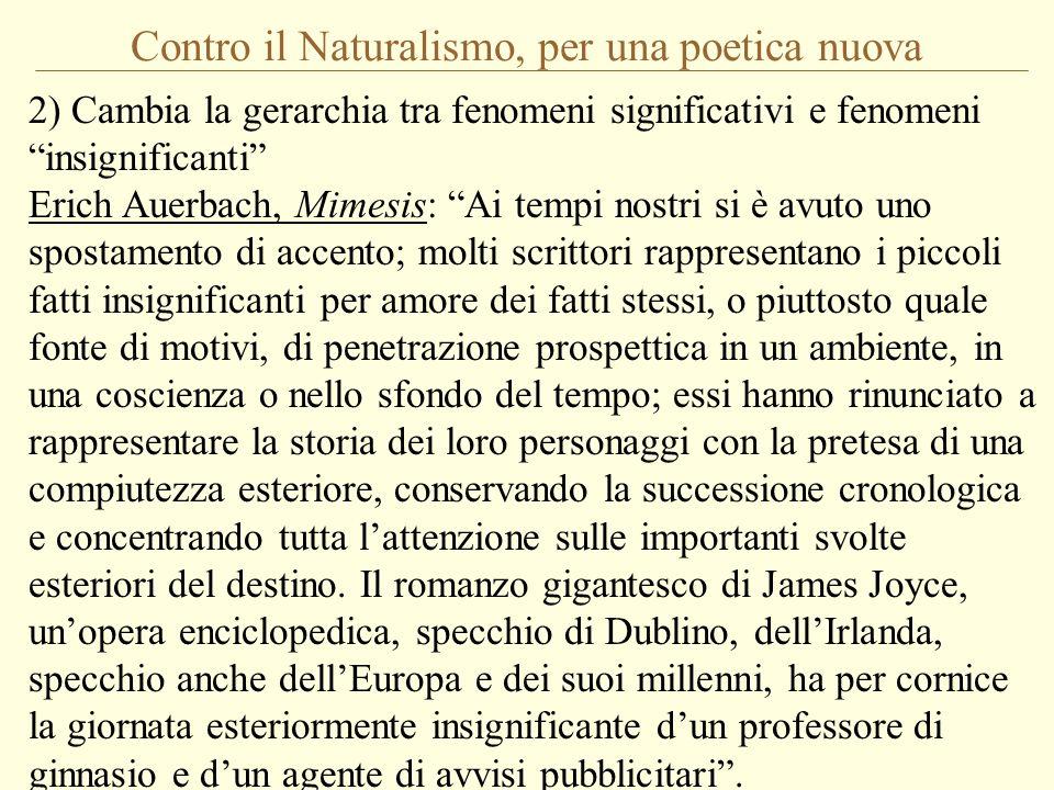 Contro il Naturalismo, per una poetica nuova 2) Cambia la gerarchia tra fenomeni significativi e fenomeni insignificanti Erich Auerbach, Mimesis: Ai t