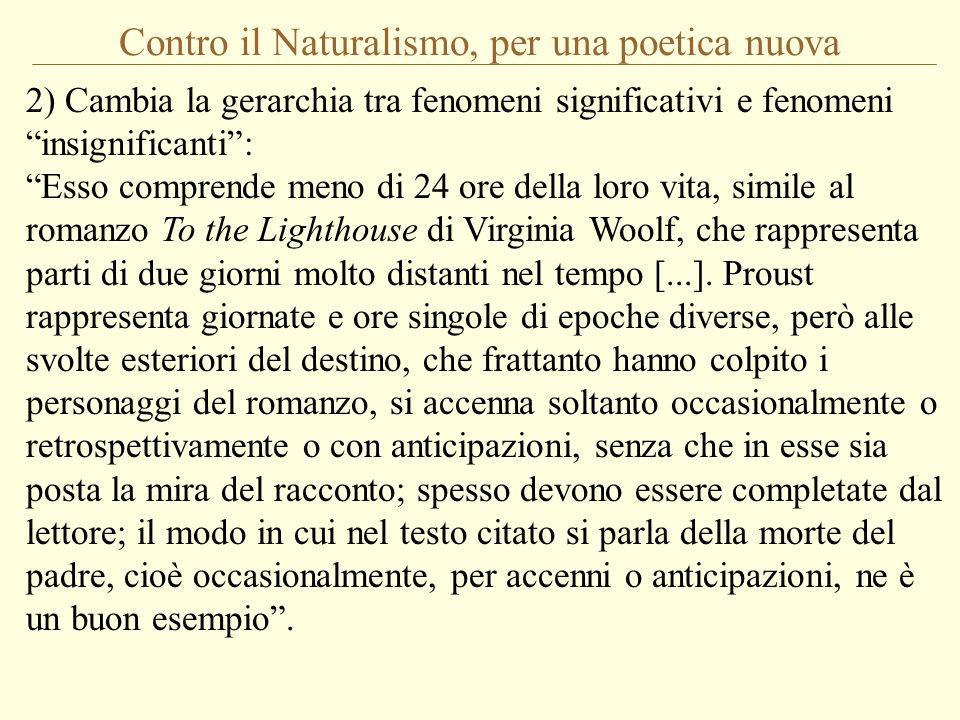 Contro il Naturalismo, per una poetica nuova 2) Cambia la gerarchia tra fenomeni significativi e fenomeni insignificanti: Esso comprende meno di 24 or