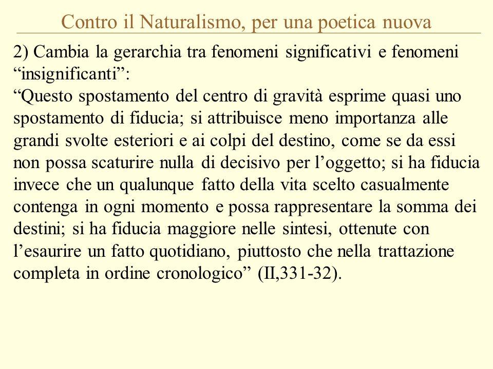 Contro il Naturalismo, per una poetica nuova 2) Cambia la gerarchia tra fenomeni significativi e fenomeni insignificanti: Questo spostamento del centr