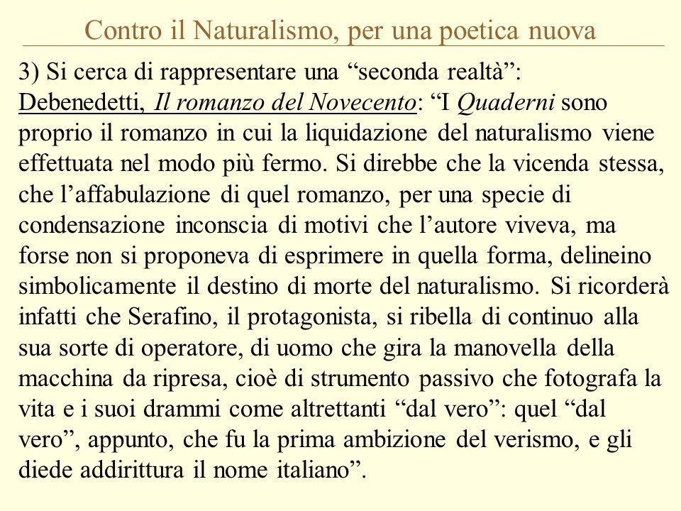 Contro il Naturalismo, per una poetica nuova 3) Si cerca di rappresentare una seconda realtà: Debenedetti, Il romanzo del Novecento: I Quaderni sono p
