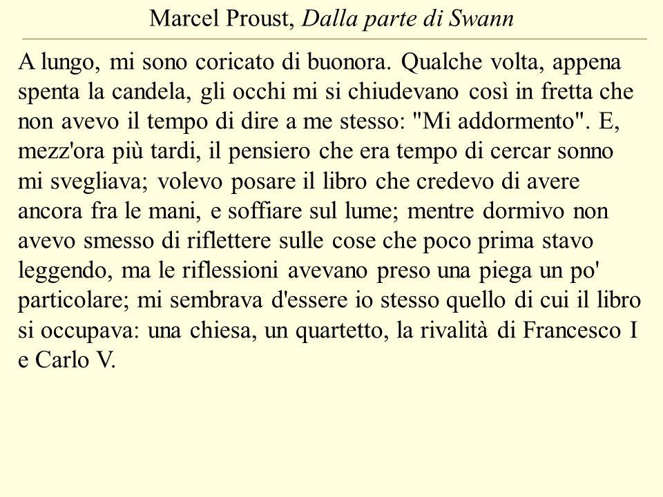 Marcel Proust, Dalla parte di Swann A lungo, mi sono coricato di buonora. Qualche volta, appena spenta la candela, gli occhi mi si chiudevano così in