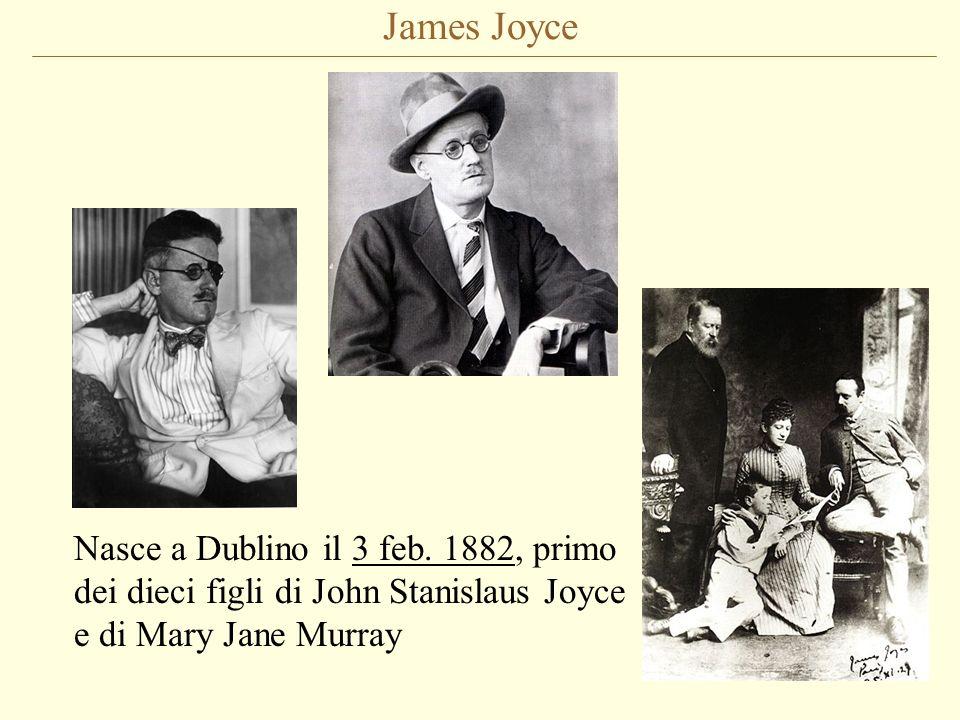 James Joyce Nasce a Dublino il 3 feb. 1882, primo dei dieci figli di John Stanislaus Joyce e di Mary Jane Murray