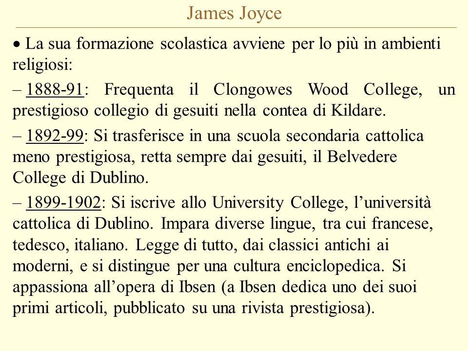 James Joyce La sua formazione scolastica avviene per lo più in ambienti religiosi: – 1888-91: Frequenta il Clongowes Wood College, un prestigioso coll